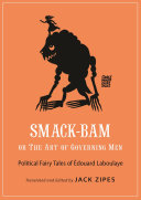 Smack-Bam, or The Art of Governing Men Political Fairy Tales of Édouard Laboulaye / Edouard Laboulaye ; [edited by] Jack Zipes