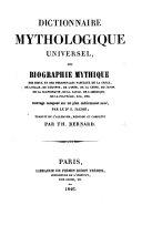 Dictionnaire Mythologique universel, ou Biographie mythique ... sur un plan entièrement neuf par ... E. J., traduit de l'Allemand et complété par T. Bernard