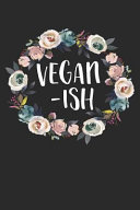 Vegan Ish  Funny Floral Vegan Vegetarian Notebook  6x9  100 Page Blank Lined Notebook to Write a Daily Diary Or To Do List Book