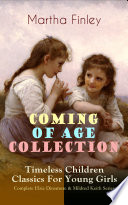 COMING OF AGE COLLECTION     Timeless Children Classics For Young Girls  Complete Elsie Dinsmore   Mildred Keith Series