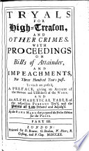 Tryals for High-Treason, and other Crimes. With proceedings on bills of attainder, and impeachments. For three hundred years past ... By the same hand that prepared the folio edition [i.e. Thomas Salmon], etc