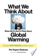 What We Think About When We Try Not To Think About Global Warming  : Toward a New Psychology of Climate Action