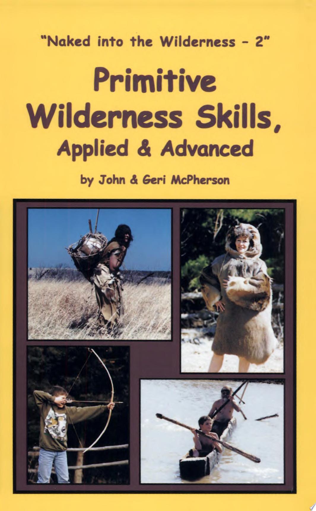 Primitive Wilderness Skills  Applied   Advanced