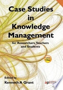 Case Studies in Knowledge Management Research for Researchers  Teachers and Students Book