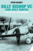 Billy Bishop VC  Lone Wolf Hunter