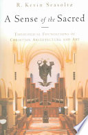 A Sense of the Sacred  : Theological Foundations of Christian Architecture and Art