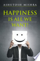 """Happiness Is All We Want"" by Ashutosh Mishra"