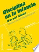 Disciplina en la infancia. ¿Por qué? ¿Cómo?  : Familia y escuela trabajando juntas