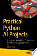 """Practical Python AI Projects: Mathematical Models of Optimization Problems with Google OR-Tools"" by Serge Kruk"