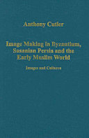 Image Making in Byzantium  Sasanian Persia and the Early Muslim World