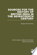 Sources for the History of British India in the Seventeenth Century