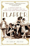 Flapper: A Madcap Story of Sex, Style, Celebrity & the Women Who Made America Modern