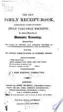 The new family receipt book containing eight hundred truly valuable receipts in various branches of domestic economy     A new edition  corrected  By Maria Eliza Rundell Book