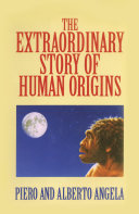 The Extraordinary Story of Human Origins