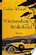 Wiedersehen mit Brideshead  : die heiligen und profanen Erinnerungen des Hauptmanns Charles Ryder ; Roman