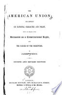 The American union; its effect on national character and policy, with an inquiry into secession as a constitutional right, and the causes of the disruption