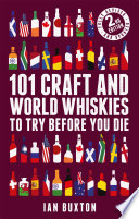 101 Craft and World Whiskies to Try Before You Die  2nd edition of 101 World Whiskies to Try Before You Die