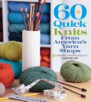 60 Quick Knits from America s Yarn Shops