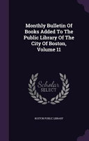 Monthly Bulletin Of Books Added To The Public Library Of The City Of Boston