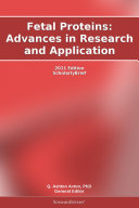 Fetal Proteins: Advances in Research and Application: 2011 Edition