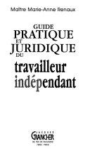 Guide pratique et juridique du travailleur indépendant