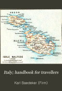 Italy  Handbook for Travellers  Southern Italy and Sicily  with excursions to the Lipari Islands  Malta  Sardinia  Tunis and Corfu  11th rev  ed   1893