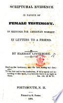 Scriptural Evidence in favour of female testimony in meetings for Christian worship. In letters to a friend