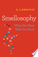 """Smellosophy: What the Nose Tells the Mind"" by A. S. Barwich"
