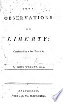 Some Observations on Liberty  Occasioned by a Late Tract  By John Wesley  M A