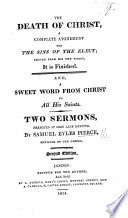 The Death Of Christ A Complete Atonement And A Sweet Word From Christ To All His Saints Two Sermons On John Xix 30 And Matt Xiv 27 Etc An Oration Delivered At The Grave When The Corpse Of Mr J Hore Was Laid In It Etc Second Edition