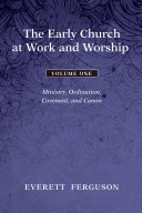 The Early Church at Work and Worship   Volume 1