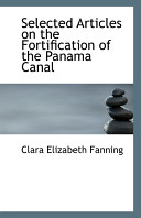 Selected Articles on the Fortification of the Panama Canal