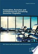 """Kennzahlen, Branchen und architektonische Gestaltung deutscher Flugh""""fen: Mit Fokus auf Einzelhandel und Gastronomie"""