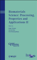Biomaterials Science  Processing  Properties and Applications II