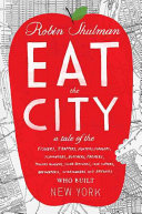 Eat the city: a tale of the fishers, trappers, hunters, foragers, slaughterers, butchers, farmers, poultry minders, sugar refiners, cane cutters, beekeepers, winemakers, and brewers who built New York
