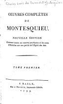 Œuvres complètes de Montesquieu. Nouv. `ed. Contenant toutes ses oeuvres posthumes et les notes d'Helv`etius sur une partie de l'Esprit des lois...