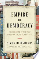 link to Empire of democracy : the remaking of the West since the Cold War, 1971-2017 in the TCC library catalog