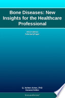Bone Diseases New Insights For The Healthcare Professional 2012 Edition