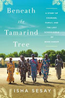 link to Beneath the tamarind tree : a story of courage, family, and the lost schoolgirls of Boko Haram in the TCC library catalog