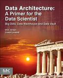 Data Architecture  a Primer for the Data Scientist