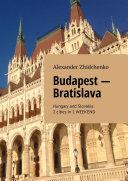 Budapest – Bratislava. Hungary and Slovakia. 2 cities in 1 weekend
