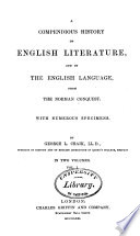 A Compendious History of English Literature, and of the English Language, from the Norman Conquest