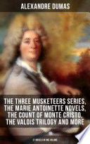 ALEXANDRE DUMAS  The Three Musketeers Series  The Marie Antoinette Novels  The Count of Monte Cristo  The Valois Trilogy and more  27 Novels in One Volume
