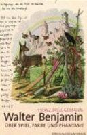 Walter Benjamin über Spiel, Farbe und Phantasie