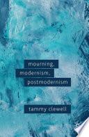 Mourning  Modernism  Postmodernism