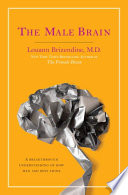 """""""The Male Brain: A Breakthrough Understanding of How Men and Boys Think"""" by Louann Brizendine, M.D."""