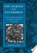 The Making of an Enterprise, The Society of Jesus in Portugal, Its Empire, and Beyond, 1540-1750 by Dauril Alden PDF