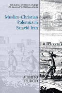 Muslim Christian Polemics in Safavid Iran