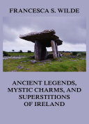 Ancient Legends  Mystic Charms  and Superstitions of Ireland