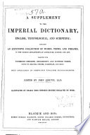 A Supplement To The Imperial Dictionary English Technological And Scientific